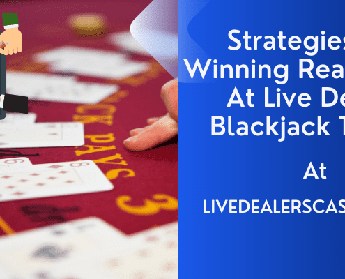 Strategies For Winning Real Money At Live Dealer Blackjack Tables