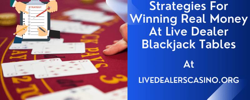 Strategies For Winning Real Money At Live Dealer Blackjack Tables