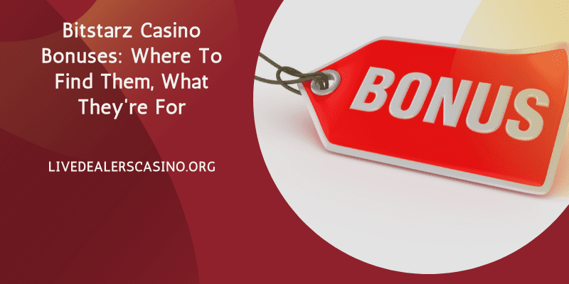 Bitstarz Casino Bonuses: Where To Find Them, What They're For